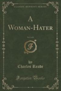 A Woman-hater, Vol. 3 Of 3 (Classic Reprint) - 2854033620