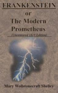 Frankenstein Or The Modern Prometheus (Uncensored 1818 Edition) - 2853985456