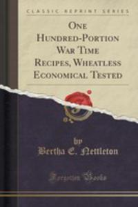 One Hundred-portion War Time Recipes, Wheatless Economical Tested (Classic Reprint) - 2852876581