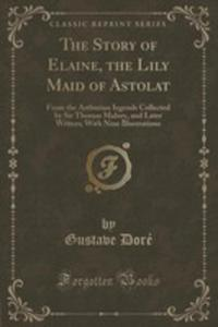 The Story Of Elaine, The Lily Maid Of Astolat - 2871596599
