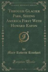Through Glacier Park, Seeing America First With Howard Eaton (Classic Reprint) - 2852891496