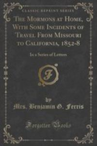 The Mormons At Home, With Some Incidents Of Travel From Missouri To California, 1852-8 - 2852957579