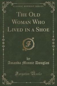 The Old Woman Who Lived In A Shoe (Classic Reprint) - 2854810884