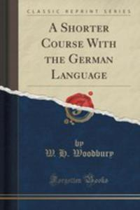 A Shorter Course With The German Language (Classic Reprint) - 2855149329