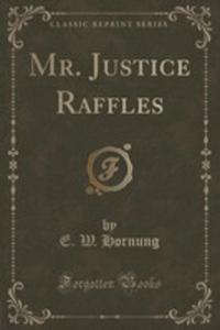 Mr. Justice Raffles (Classic Reprint) - 2854021955