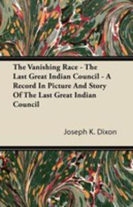 The Vanishing Race - The Last Great Indian Council - A Record In Picture And Story Of The Last Great Indian Council - 2854846102