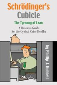 Schrödinger's Cubicle Or The Tyranny Of Lean - A Business Guide For The Cynical Cube Dweller - 2854835947