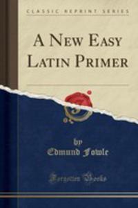 A New Easy Latin Primer (Classic Reprint) - 2855803303