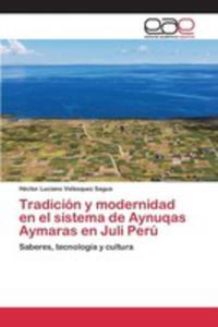 Tradicion Y Modernidad En El Sistema De Aynuqas Aymaras En Juli Peru - 2860392654