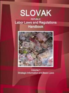 Slovak Republic Labor Laws And Regulations Handbook Volume 1 Strategic Information And Basic Laws - 2853956098