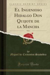 El Ingenioso Hidalgo Don Quijote De La Mancha, Vol. 1 (Classic Reprint) - 2871402357