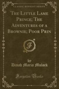The Little Lame Prince; The Adventures Of A Brownie; Poor Prin (Classic Reprint) - 2854699776