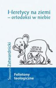 Heretycy Na Ziemi - Ortodoksi W Niebie - 2840328838