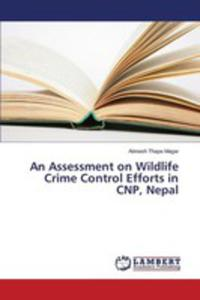An Assessment On Wildlife Crime Control Efforts In Cnp, Nepal - 2857251812