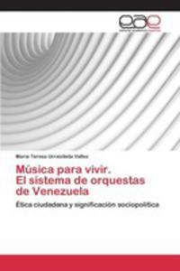 Musica Para Vivir. El Sistema De Orquestas De Venezuela - 2871082674