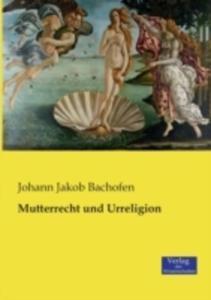 Mutterrecht Und Urreligion - 2857241581