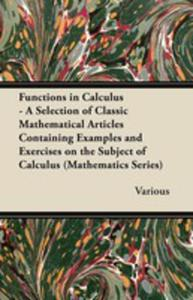 Functions In Calculus - A Selection Of Classic Mathematical Articles Containing Examples And Exercises On The Subject Of Calculus (Mathematics Series) - 2855750667