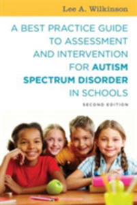 A Best Practice Guide To Assessment And Intervention For Autism Spectrum Disorder In Schools - 2846046105