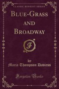Blue-grass And Broadway (Classic Reprint) - 2855788440