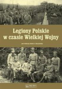 Legiony Polskie W Czasie Wielkiej Wojny - 2840271063