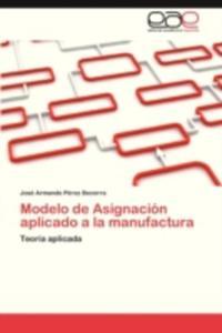 Modelo De Asignacion Aplicado A La Manufactura - 2860374457