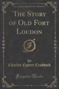 The Story Of Old Fort Loudon (Classic Reprint) - 2852895270