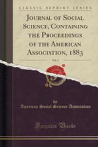 Journal Of Social Science, Containing The Proceedings Of The American Association, 1883, Vol. 1 (Classic Reprint) - 2852873423