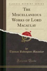 The Miscellaneous Works Of Lord Macaulay, Vol. 3 (Classic Reprint) - 2854772238