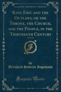King Eric And The Outlaws, Or The Throne, The Church, And The People, In The Thirteenth Century, Vol. 3 Of 3 (Classic Reprint) - 2855803877