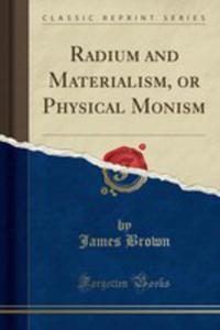 Radium And Materialism, Or Physical Monism (Classic Reprint) - 2854792953