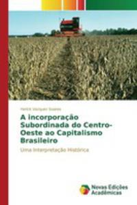 A Incorporaç~ao Subordinada Do Centro-oeste Ao Capitalismo Brasileiro - 2857260664