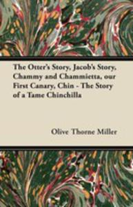 The Otter's Story, Jacob's Story, Chammy And Chammietta, Our First Canary, Chin - The Story Of A Tame Chinchilla - 2853041572