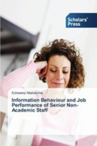 Information Behaviour And Job Performance Of Senior Non-academic Staff - 2860650087