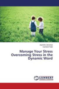 Manage Your Stress Overcoming Stress In The Dynamic Word - 2857251981