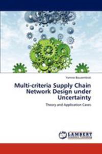 Multi - Criteria Supply Chain Network Design Under Uncertainty - 2857067457