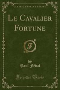Le Cavalier Fortune (Classic Reprint) - 2855704364