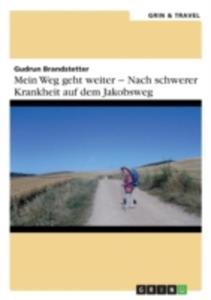 Mein Weg Geht Weiter - Nach Schwerer Krankheit Auf Dem Jakobsweg - 2857167960