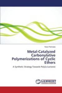 Metal-catalyzed Carbonylative Polymerizations Of Cyclic Ethers - 2860704967