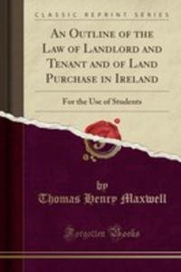 An Outline Of The Law Of Landlord And Tenant And Of Land Purchase In Ireland - 2854026476