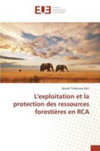 L'exploitation Et La Protection Des Ressources Foresti`eres En Rca - 2857262008