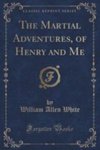 The Martial Adventures, Of Henry And Me (Classic Reprint) - 2860745544