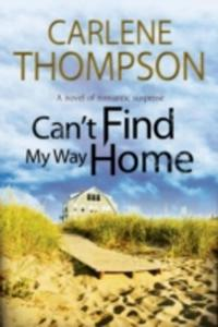 Can't Find My Way Home: A Novel Of Romantic Suspense - 2840158957