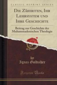 Die Zâhiriten, Ihr Lehrsystem Und Ihre Geschichte - 2855128559