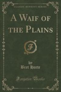 A Waif Of The Plains (Classic Reprint) - 2852889018