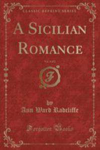 A Sicilian Romance, Vol. 1 Of 2 (Classic Reprint) - 2854885261