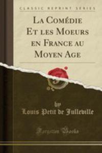 La Comédie Et Les Moeurs En France Au Moyen Age (Classic Reprint) - 2861027396
