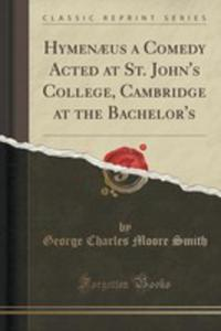 Hymenaeus A Comedy Acted At St. John's College, Cambridge At The Bachelor's (Classic Reprint) - 2854786743