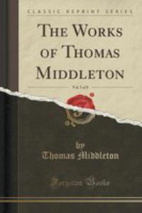 The Works Of Thomas Middleton, Vol. 5 Of 8 (Classic Reprint) - 2852982088