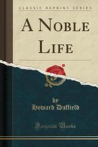 A Noble Life (Classic Reprint) - 2854008748