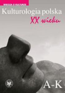 Kulturologia Polska XX Wieku Tom 1: A-k - 2845966063